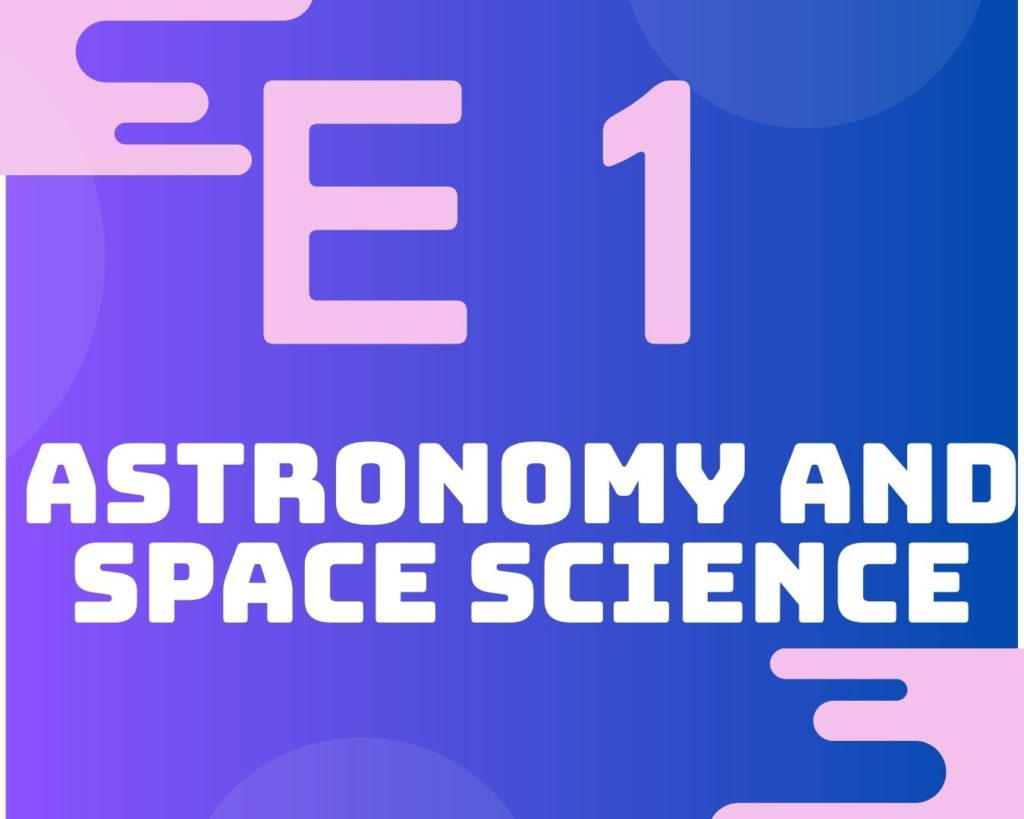 E1 Astronomy and Space Science